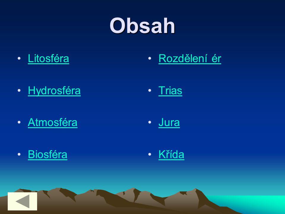 Obsah Litosféra Hydrosféra Atmosféra Biosféra Rozdělení ér Trias Jura Křída