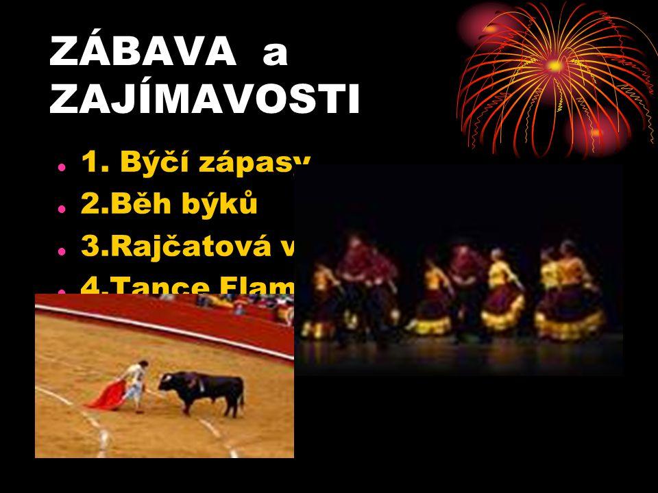 ZÁBAVA a ZAJÍMAVOSTI 1. Býčí zápasy 2.Běh býků 3.Rajčatová válka 4.Tance Flamingo