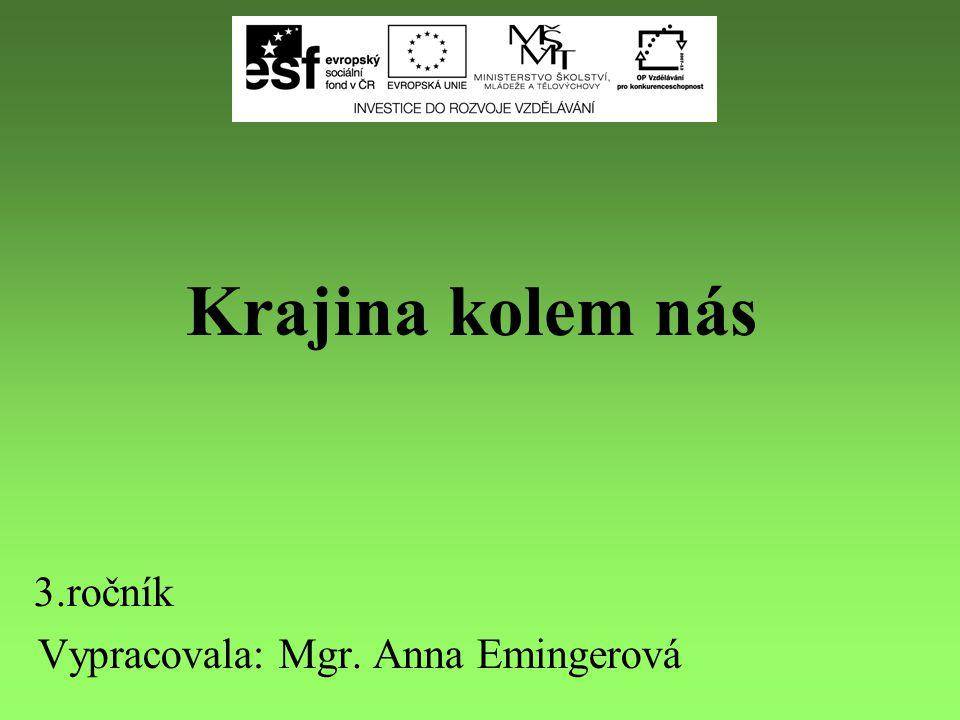Krajina kolem nás 3.ročník Vypracovala: Mgr. Anna Emingerová