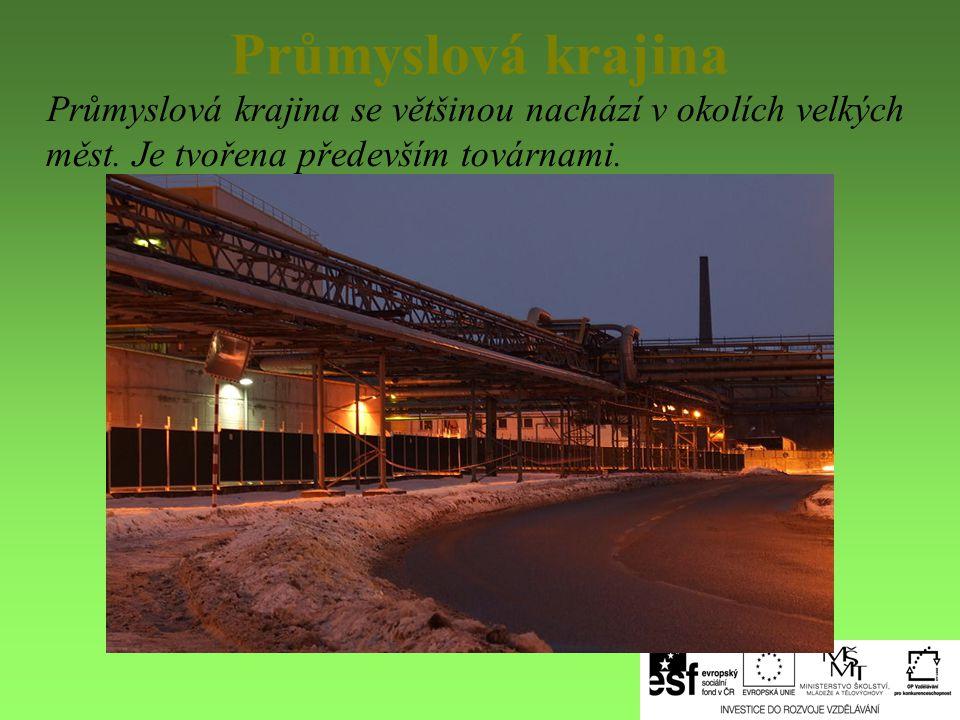 Průmyslová krajina Průmyslová krajina se většinou nachází v okolích velkých měst. Je tvořena především továrnami.