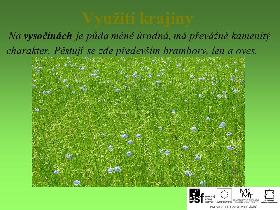 Využití krajiny Na vysočinách je půda méně úrodná, má převážně kamenitý charakter. Pěstují se zde především brambory, len a oves.