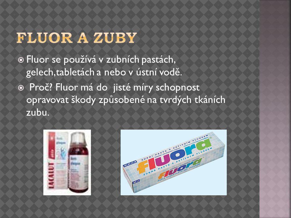  Fluor se používá v zubních pastách, gelech,tabletách a nebo v ústní vodě.  Proč? Fluor má do jisté míry schopnost opravovat škody způsobené na tvrd