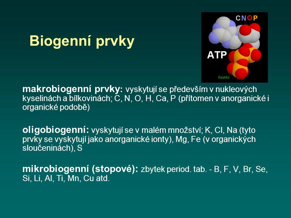 Biogenní prvky makrobiogenní prvky : vyskytují se především v nukleových kyselinách a bílkovinách; C, N, O, H, Ca, P (přítomen v anorganické i organic