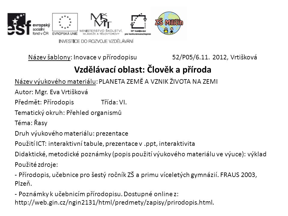 Název šablony: Inovace v přírodopisu52/P05/6.11. 2012, Vrtišková Vzdělávací oblast: Člověk a příroda Název výukového materiálu: PLANETA ZEMĚ A VZNIK Ž