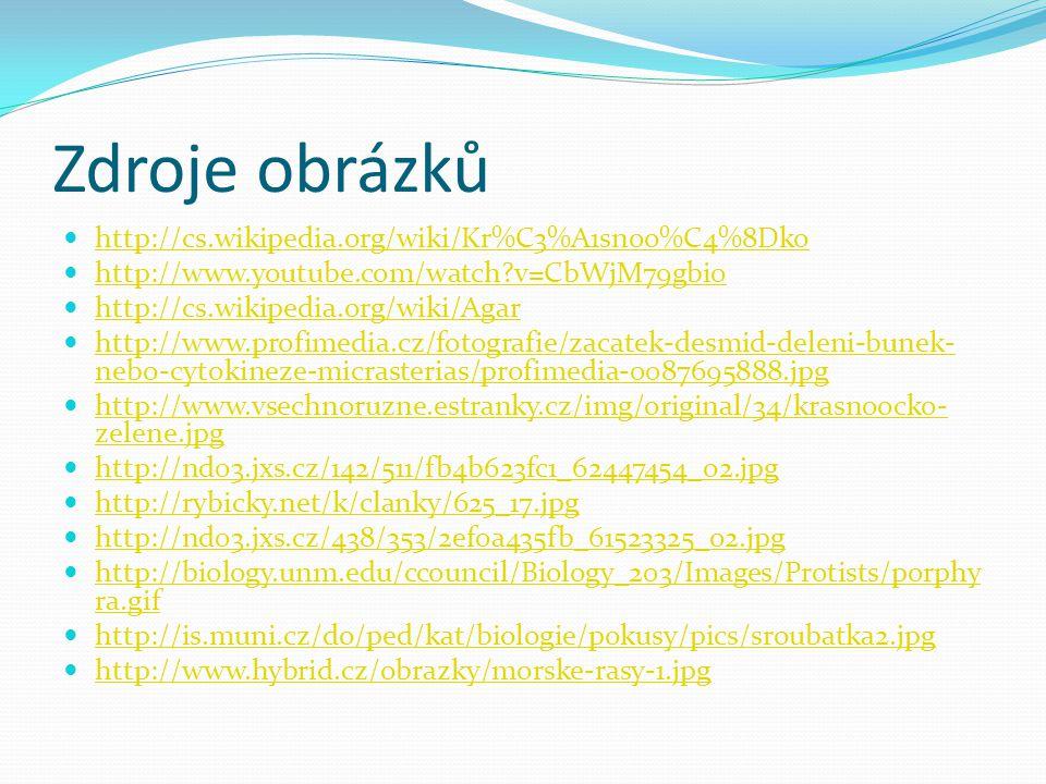 Zdroje obrázků http://cs.wikipedia.org/wiki/Kr%C3%A1snoo%C4%8Dko http://www.youtube.com/watch?v=CbWjM79gbi0 http://cs.wikipedia.org/wiki/Agar http://w