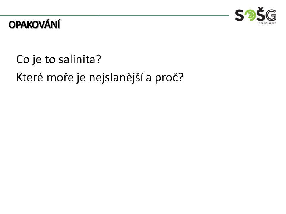 OPAKOVÁNÍ OPAKOVÁNÍ Co je to salinita? Které moře je nejslanější a proč?
