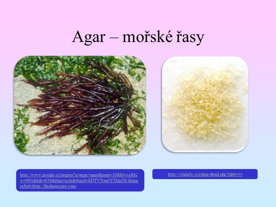 Agar – mořské řasy http:// vitainfo.cz/eshop/detail.php?idzb=44 http://www.google.cz/imgres?q=agar+agar&num=10&hl=cs&bi w=994&bih=636&tbm=isch&tbnid=S
