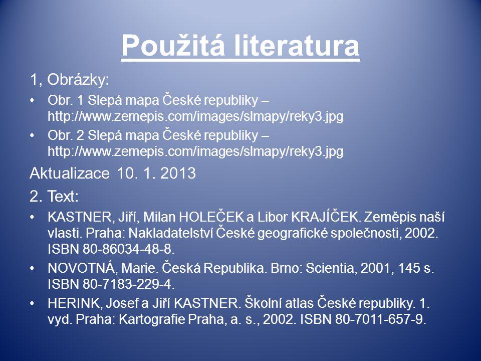 Použitá literatura 1, Obrázky: Obr. 1 Slepá mapa České republiky – http://www.zemepis.com/images/slmapy/reky3.jpg Obr. 2 Slepá mapa České republiky –