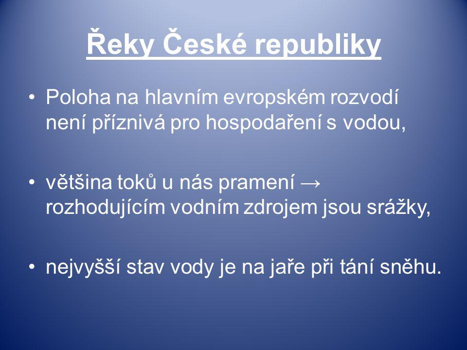 Řeky České republiky Poloha na hlavním evropském rozvodí není příznivá pro hospodaření s vodou, většina toků u nás pramení → rozhodujícím vodním zdroj