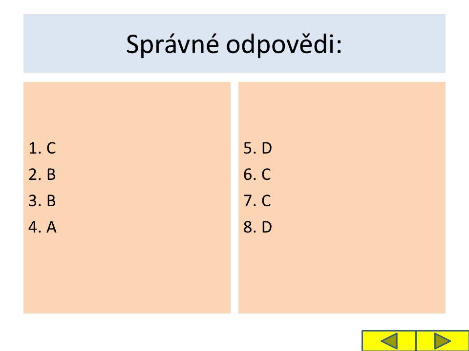 Správné odpovědi: 1. C 2. B 3. B 4. A 5. D 6. C 7. C 8. D