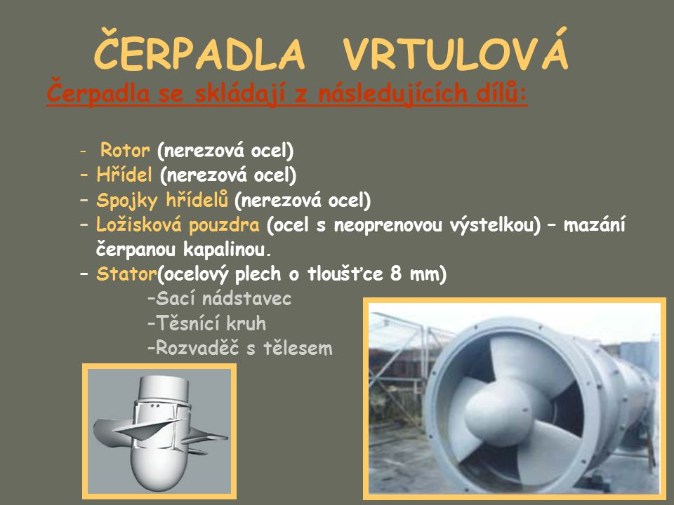 ČERPADLA VRTULOVÁ Čerpadla se skládají z následujících dílů: – Rotor (nerezová ocel) – Hřídel (nerezová ocel) – Spojky hřídelů (nerezová ocel) – Ložis