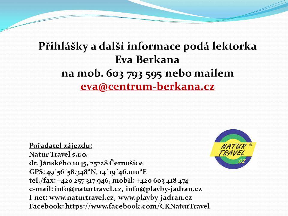 "Pořadatel zájezdu: Natur Travel s.r.o. dr. Jánského 1045, 25228 Černošice GPS: 49´56´58.348""N, 14´19´46.010""E tel./fax: +420 257 317 946, mobil: +420"