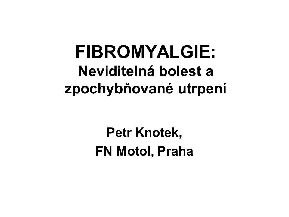 FIBROMYALGIE: Neviditelná bolest a zpochybňované utrpení Petr Knotek, FN Motol, Praha