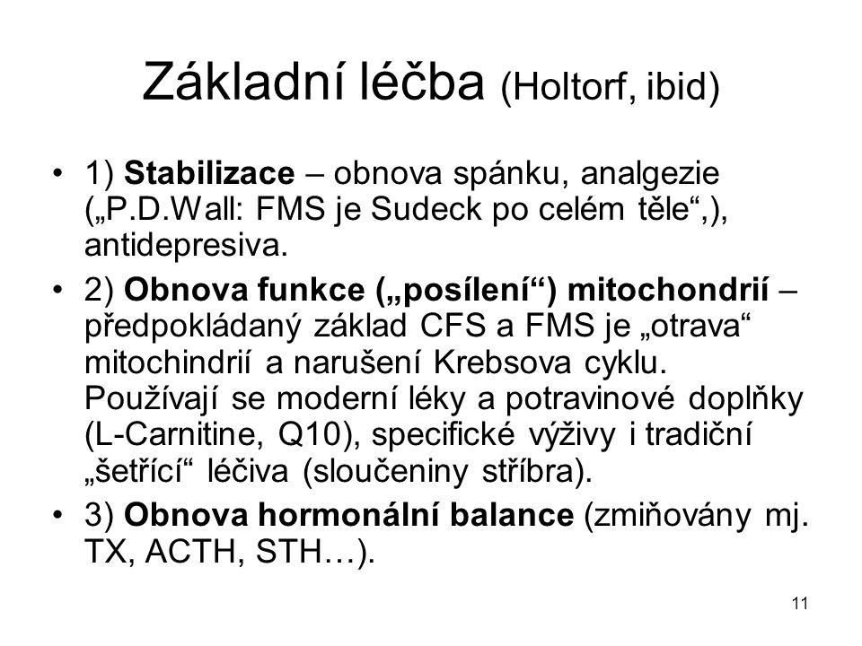"""11 Základní léčba (Holtorf, ibid) 1) Stabilizace – obnova spánku, analgezie (""""P.D.Wall: FMS je Sudeck po celém těle"""",), antidepresiva. 2) Obnova funkc"""