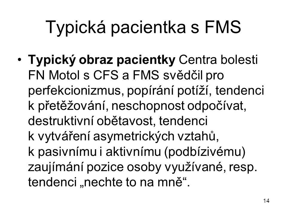14 Typická pacientka s FMS Typický obraz pacientky Centra bolesti FN Motol s CFS a FMS svědčil pro perfekcionizmus, popírání potíží, tendenci k přetěž