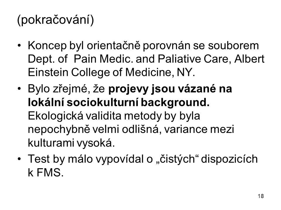 18 (pokračování) Koncep byl orientačně porovnán se souborem Dept. of Pain Medic. and Paliative Care, Albert Einstein College of Medicine, NY. Bylo zře