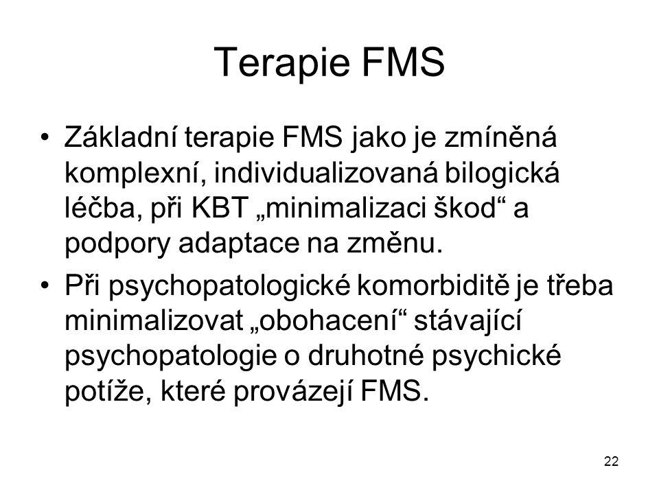 """22 Terapie FMS Základní terapie FMS jako je zmíněná komplexní, individualizovaná bilogická léčba, při KBT """"minimalizaci škod"""" a podpory adaptace na zm"""
