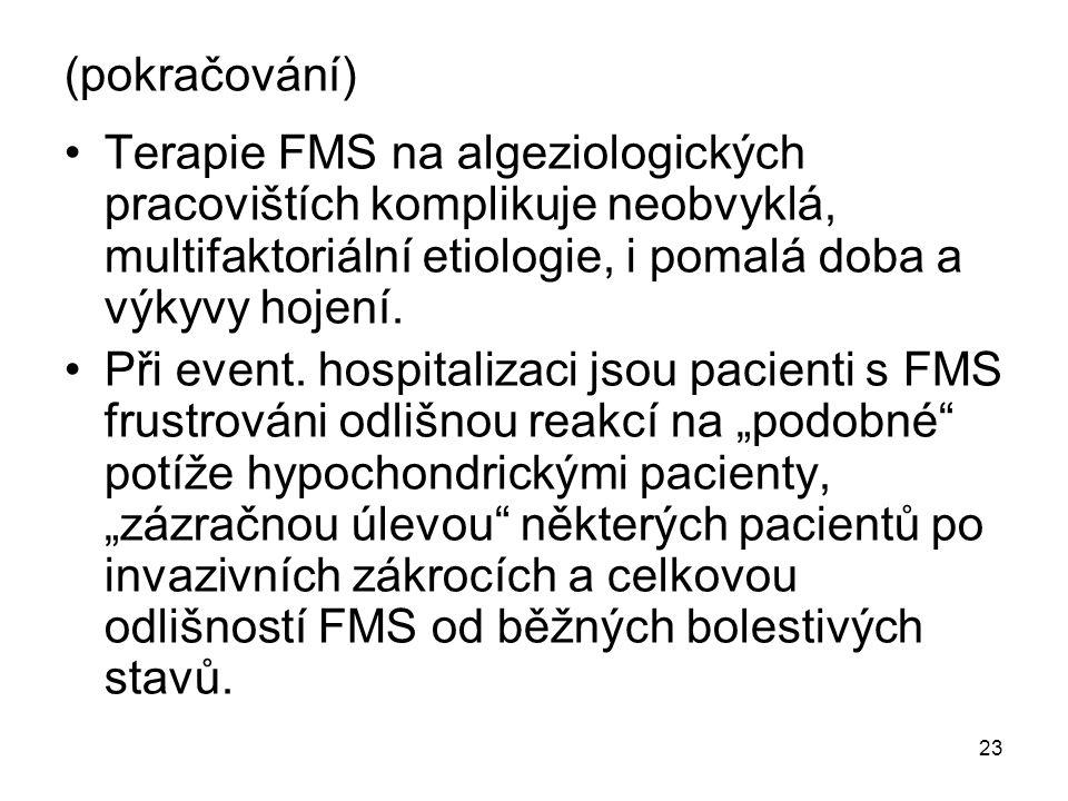 23 (pokračování) Terapie FMS na algeziologických pracovištích komplikuje neobvyklá, multifaktoriální etiologie, i pomalá doba a výkyvy hojení. Při eve