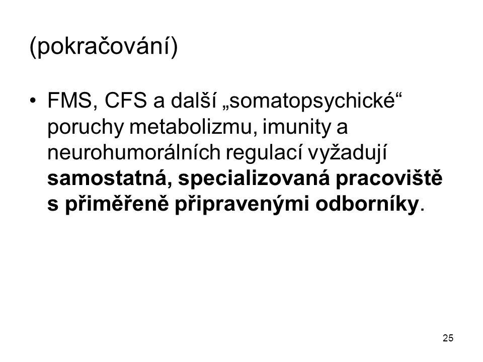 """25 (pokračování) FMS, CFS a další """"somatopsychické"""" poruchy metabolizmu, imunity a neurohumorálních regulací vyžadují samostatná, specializovaná praco"""