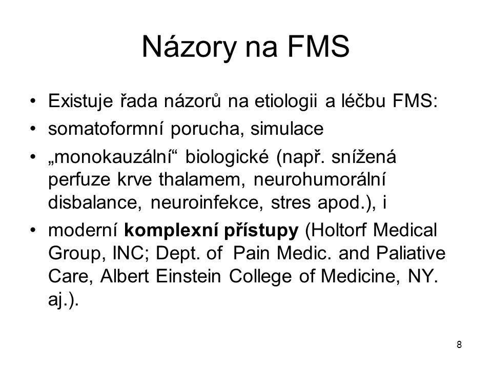 """8 Názory na FMS Existuje řada názorů na etiologii a léčbu FMS: somatoformní porucha, simulace """"monokauzální"""" biologické (např. snížená perfuze krve th"""