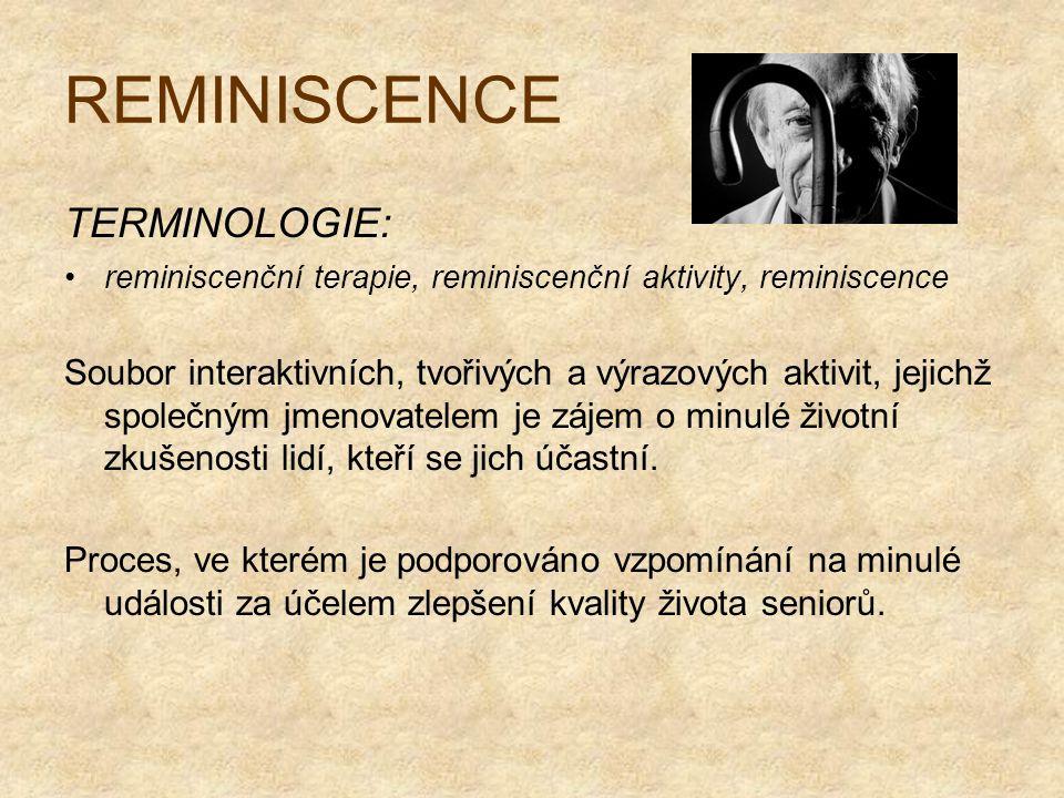 REMINISCENCE TERMINOLOGIE: reminiscenční terapie, reminiscenční aktivity, reminiscence Soubor interaktivních, tvořivých a výrazových aktivit, jejichž společným jmenovatelem je zájem o minulé životní zkušenosti lidí, kteří se jich účastní.
