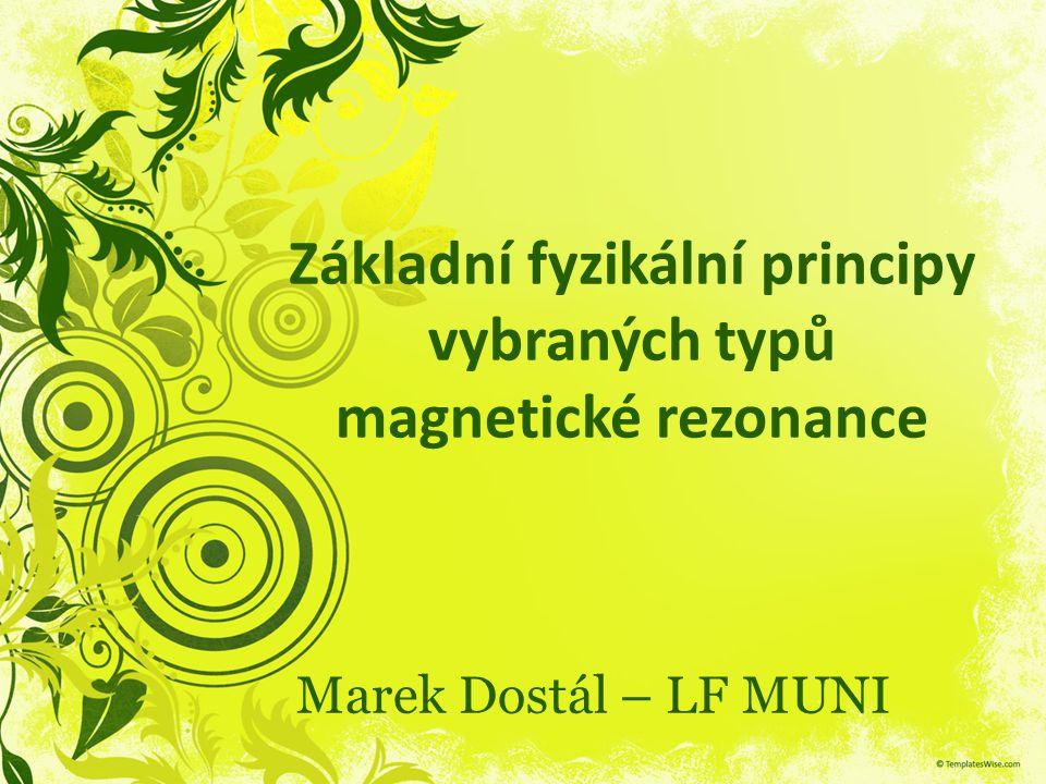 Marek Dostál – LF MUNI Základní fyzikální principy vybraných typů magnetické rezonance