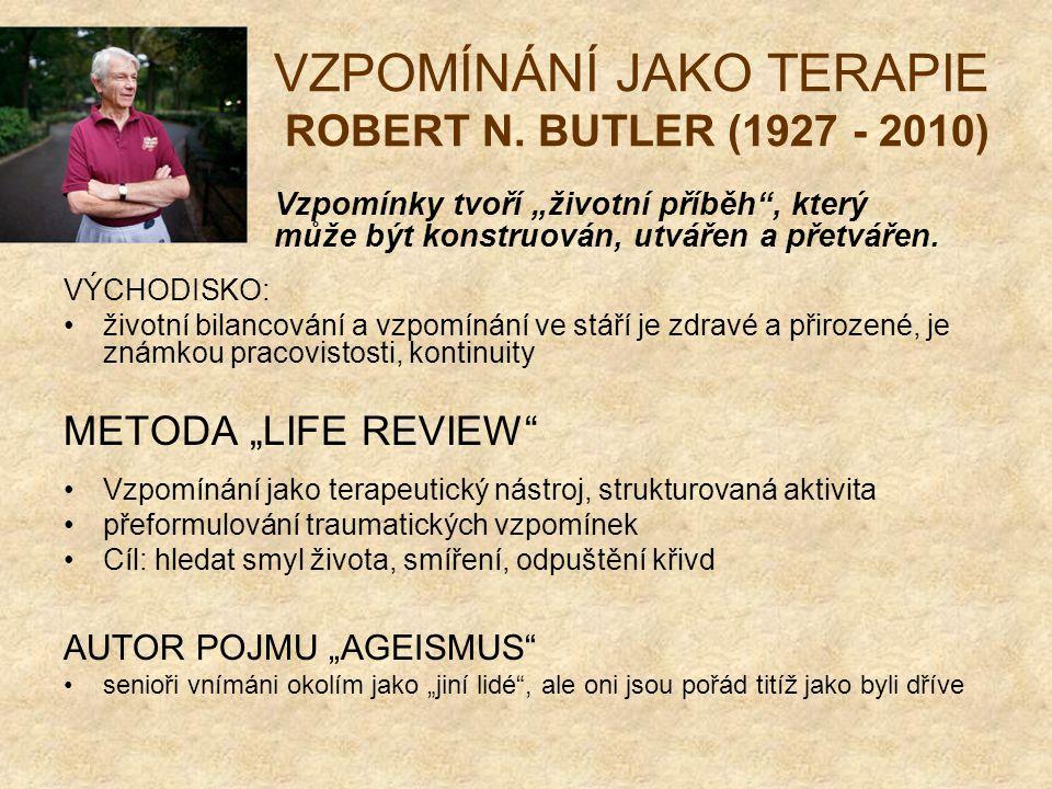 """VZPOMÍNÁNÍ JAKO TERAPIE ROBERT N. BUTLER (1927 - 2010) Vzpomínky tvoří """"životní příběh"""", který může být konstruován, utvářen a přetvářen. VÝCHODISKO:"""