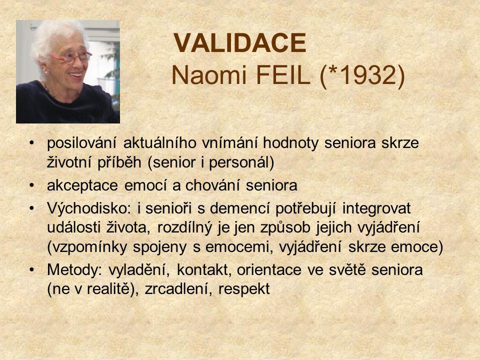 VALIDACE Naomi FEIL (*1932) posilování aktuálního vnímání hodnoty seniora skrze životní příběh (senior i personál) akceptace emocí a chování seniora V