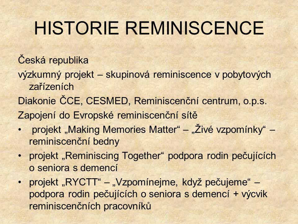 HISTORIE REMINISCENCE Česká republika výzkumný projekt – skupinová reminiscence v pobytových zařízeních Diakonie ČCE, CESMED, Reminiscenční centrum, o