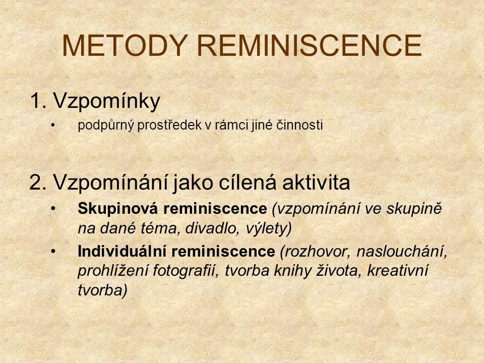 METODY REMINISCENCE 1. Vzpomínky podpůrný prostředek v rámci jiné činnosti 2. Vzpomínání jako cílená aktivita Skupinová reminiscence (vzpomínání ve sk
