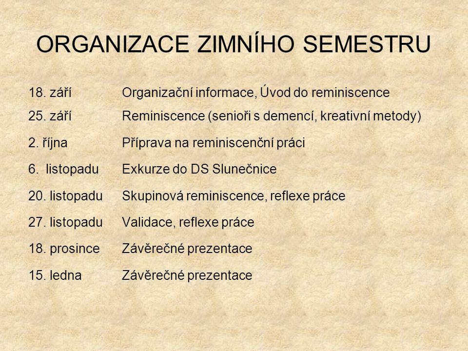 ORGANIZACE ZIMNÍHO SEMESTRU 18. záříOrganizační informace, Úvod do reminiscence 25. záříReminiscence (senioři s demencí, kreativní metody) 2. říjnaPří