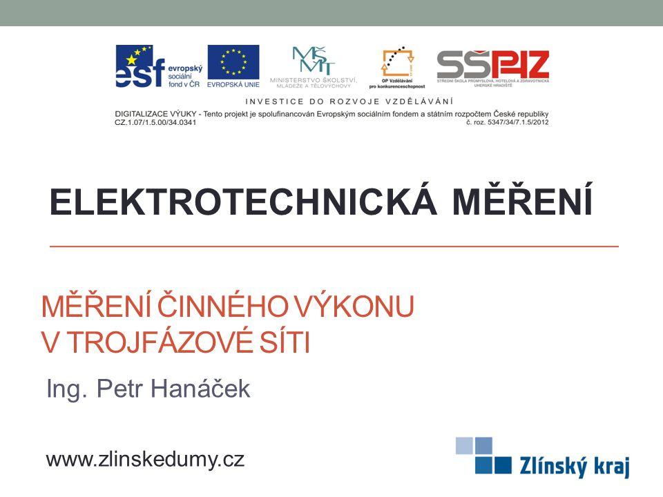 MĚŘENÍ ČINNÉHO VÝKONU V TROJFÁZOVÉ SÍTI Ing. Petr Hanáček ELEKTROTECHNICKÁ MĚŘENÍ www.zlinskedumy.cz