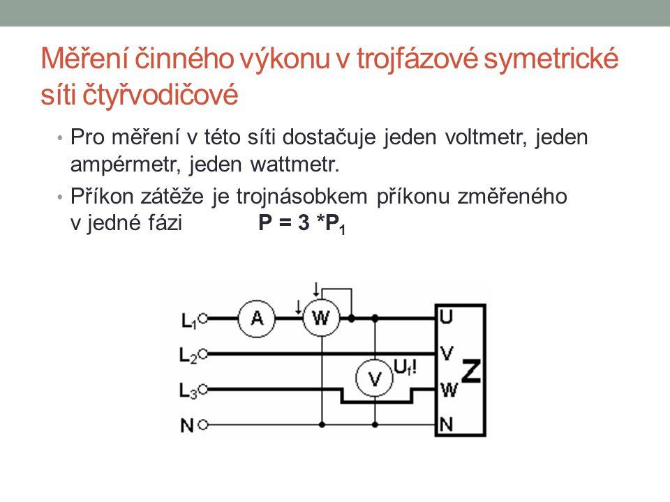 Měření činného výkonu v trojfázové symetrické síti čtyřvodičové Pro měření v této síti dostačuje jeden voltmetr, jeden ampérmetr, jeden wattmetr.