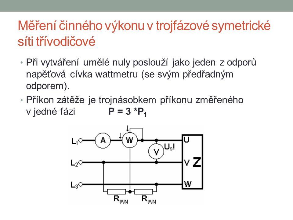 Měření činného výkonu v trojfázové symetrické síti třívodičové Při vytváření umělé nuly poslouží jako jeden z odporů napěťová cívka wattmetru (se svým předřadným odporem).