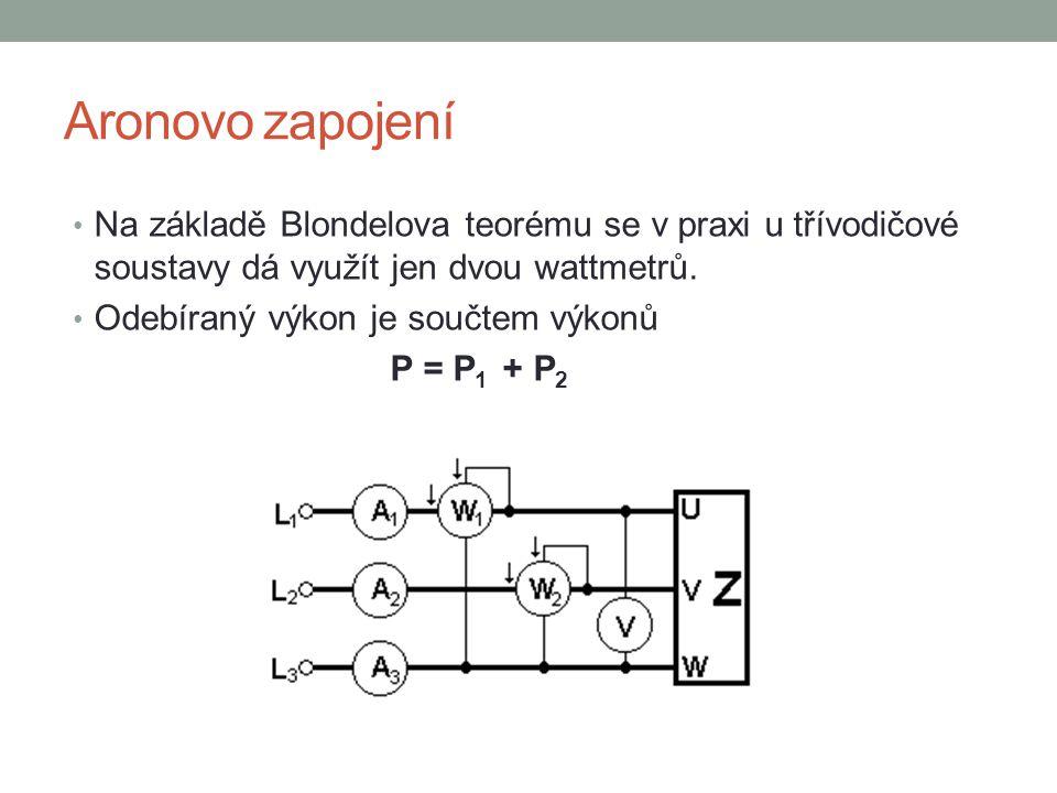 Aronovo zapojení Na základě Blondelova teorému se v praxi u třívodičové soustavy dá využít jen dvou wattmetrů. Odebíraný výkon je součtem výkonů P = P