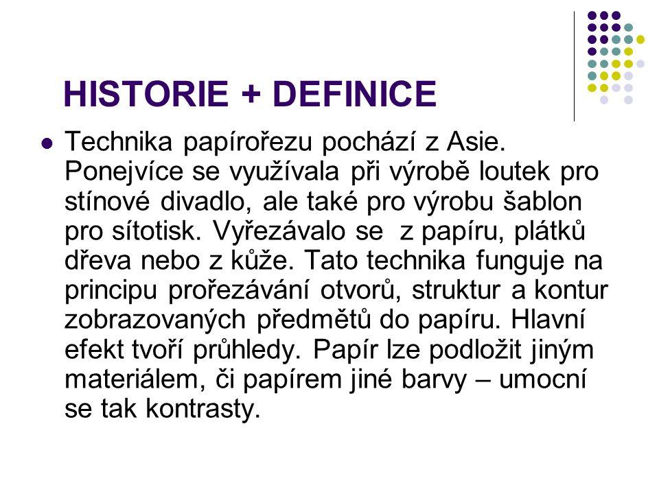 HISTORIE + DEFINICE Technika papírořezu pochází z Asie. Ponejvíce se využívala při výrobě loutek pro stínové divadlo, ale také pro výrobu šablon pro s