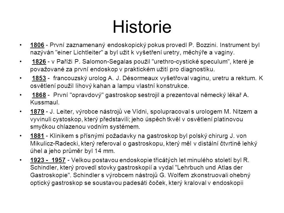 Historie 1806 - První zaznamenaný endoskopický pokus provedl P. Bozzini. Instrument byl nazýván