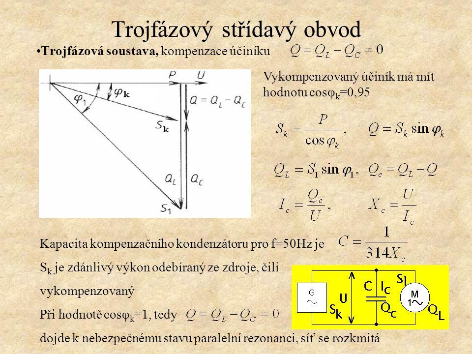 Trojfázový střídavý obvod Trojfázová soustava, kompenzace účiníku Vykompenzovaný účiník má mít hodnotu cosφ k =0,95 Kapacita kompenzačního kondenzátoru pro f=50Hz je S k je zdánlivý výkon odebíraný ze zdroje, čili vykompenzovaný Při hodnotě cosφ k =1, tedy dojde k nebezpečnému stavu paralelní rezonanci, síť se rozkmitá