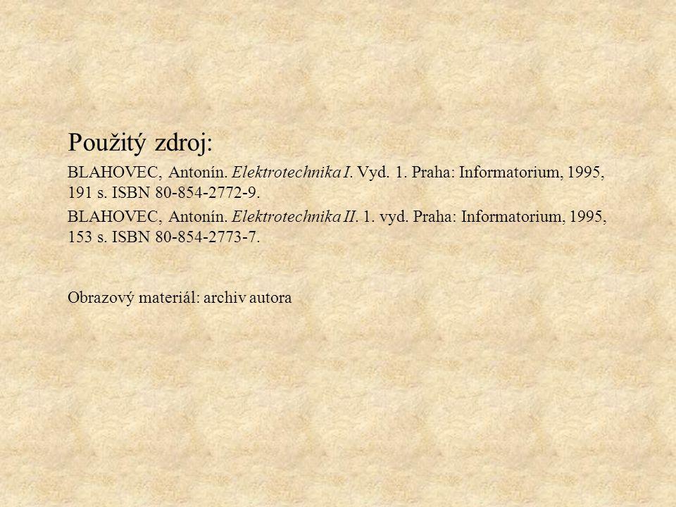 Použitý zdroj: BLAHOVEC, Antonín. Elektrotechnika I. Vyd. 1. Praha: Informatorium, 1995, 191 s. ISBN 80-854-2772-9. BLAHOVEC, Antonín. Elektrotechnika