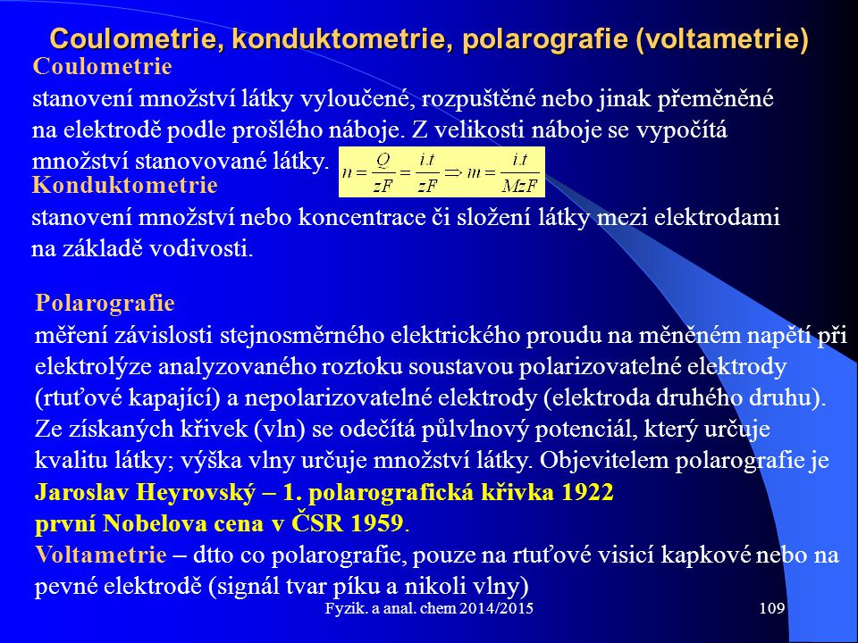 Fyzik. a anal. chem 2014/2015 Coulometrie, konduktometrie, polarografie (voltametrie) Konduktometrie stanovení množství nebo koncentrace či složení lá