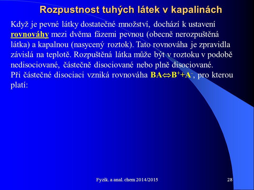 Fyzik. a anal. chem 2014/2015 Rozpustnost tuhých látek v kapalinách Když je pevné látky dostatečné množství, dochází k ustavení rovnováhy mezi dvěma f