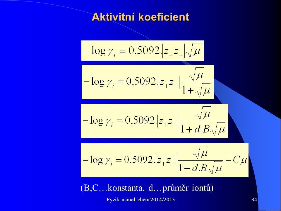 Fyzik. a anal. chem 2014/2015 Aktivitní koeficient (B,C…konstanta, d…průměr iontů) 34