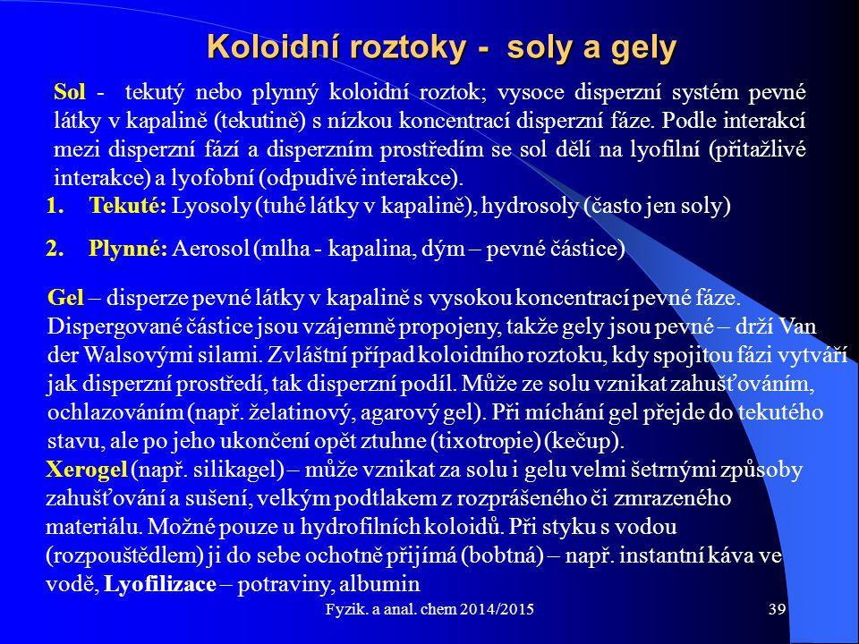 Fyzik. a anal. chem 2014/2015 Koloidní roztoky - soly a gely Sol - tekutý nebo plynný koloidní roztok; vysoce disperzní systém pevné látky v kapalině