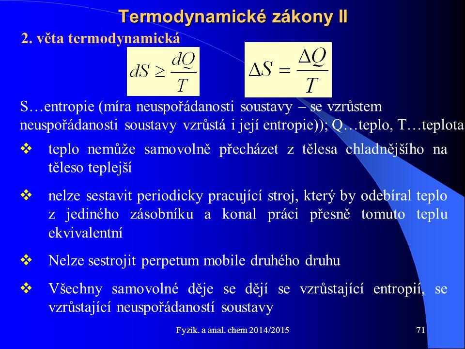 Fyzik. a anal. chem 2014/2015 Termodynamické zákony II 2. věta termodynamická S…entropie (míra neuspořádanosti soustavy – se vzrůstem neuspořádanosti