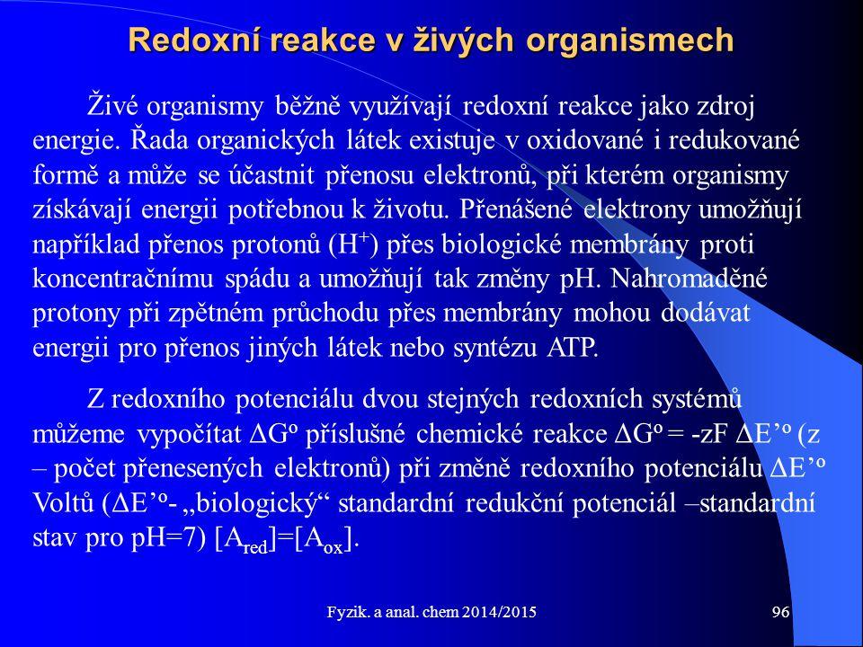 Fyzik. a anal. chem 2014/2015 Redoxní reakce v živých organismech Živé organismy běžně využívají redoxní reakce jako zdroj energie. Řada organických l
