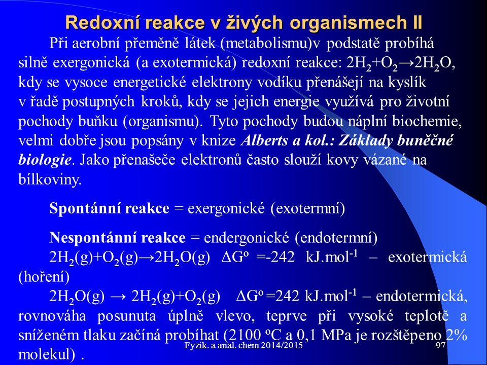 Fyzik. a anal. chem 2014/2015 Redoxní reakce v živých organismech II Při aerobní přeměně látek (metabolismu)v podstatě probíhá silně exergonická (a ex