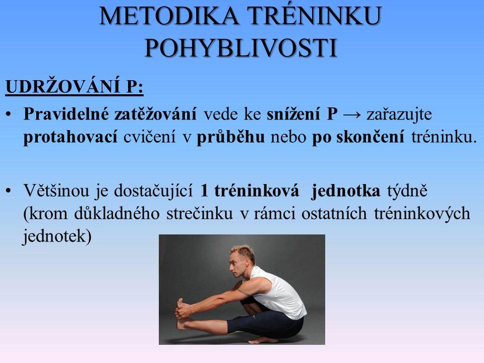 METODIKA TRÉNINKU POHYBLIVOSTI UDRŽOVÁNÍ P: Pravidelné zatěžování vede ke snížení P → zařazujte protahovací cvičení v průběhu nebo po skončení trénink