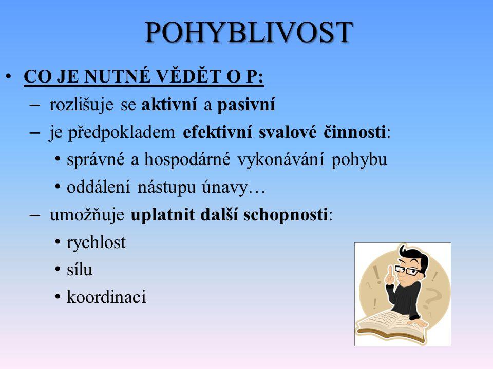 POHYBLIVOST CO JE NUTNÉ VĚDĚT O P: – rozlišuje se aktivní a pasivní – je předpokladem efektivní svalové činnosti: správné a hospodárné vykonávání pohy