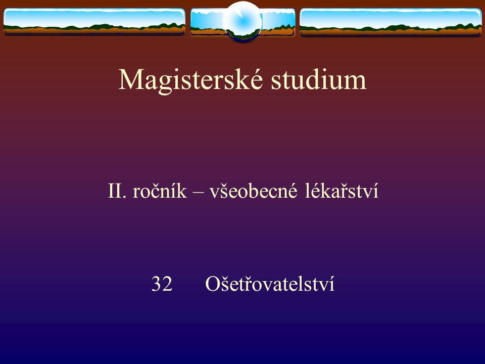 Magisterské studium II. ročník – všeobecné lékařství 32 Ošetřovatelství
