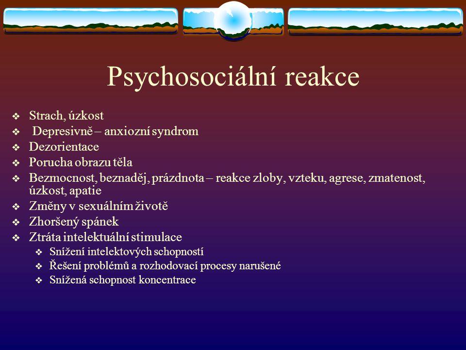 Psychosociální reakce  Strach, úzkost  Depresivně – anxiozní syndrom  Dezorientace  Porucha obrazu těla  Bezmocnost, beznaděj, prázdnota – reakce